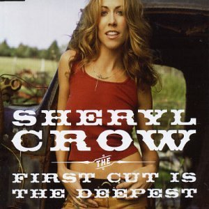 The First Cut is the Deepest Sheryl Crow