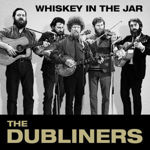 Whiskey in the Jar The Dubliners