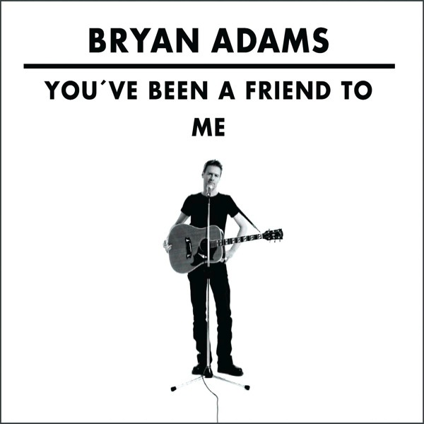 You've Been a Friend to Me Bryan Adams